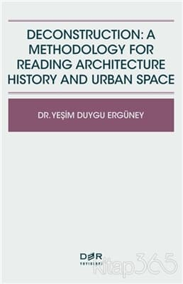 Deconstruction: A Methodology For Reading Architecture History and Urban Space
